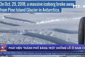 Phát hiện 'thành phố băng trôi' khổng lồ ở Nam Cực
