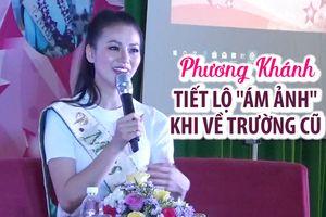 Hoa hậu Phương Khánh tiết lộ 'nỗi ám ảnh' khi về trường cũ