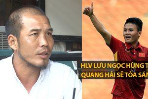 'Nguyễn Quang Hải sẽ tỏa sáng trong trận Việt Nam - Malaysia'