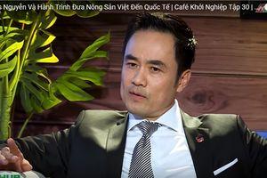 Shark Louis Nguyễn: Người việt bị thiệt thòi trong câu chuyện xuất khẩu nông sản