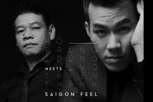 Hồ Trung Dũng và Võ Thiện Thanh ra mắt Saigon Feel