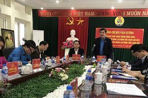 Ủy viên TƯ Đảng, Chủ tịch Tổng LĐLĐVN Bùi Văn Cường: LĐLĐ tỉnh Lạng Sơn cần đem lại nhiều lợi ích thiết thực cho đoàn viên