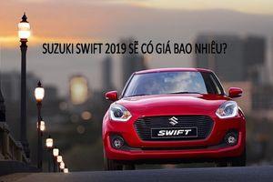 Suzuki Swift 2019 sắp ra mắt tại Việt Nam giá bao nhiêu?