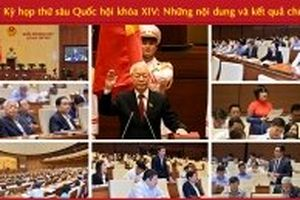 Kỳ họp thứ sáu Quốc hội khóa XIV: Những nội dung và kết quả chủ yếu
