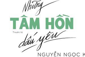 Những tâm hồn dấu yêu - nơi cất giữ biết bao kỷ niệm không thể nào quên của thầy Nguyễn Ngọc Ký