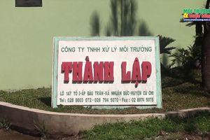 Huyện Củ Chi, Tp. Hồ Chí Minh – Bài 1: Hơn 10 năm người dân 'sống chung' với Công ty xử lý môi trường Thành Lập gây ô nhiễm