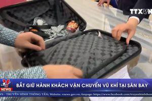 Bắt giữ hành khách vận chuyển vũ khí trái phép tại sân bay