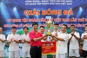Bế mạc Giải bóng đá Cơ quan Tập đoàn Dầu khí Việt Nam 2018