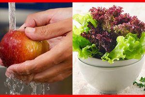 Muốn bảo vệ sức khỏe bạn không thể không biết cách rửa từng loại rau quả, thực phẩm đúng cách