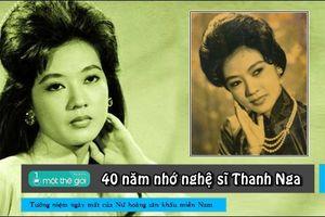 40 năm nhớ nghệ sĩ Thanh Nga