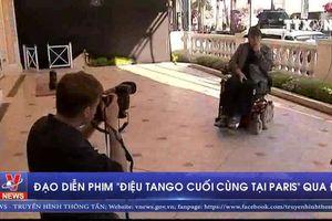 Đạo diễn phim 'Điệu Tango cuối cùng tại Paris' qua đời