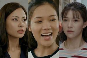Ba cô nàng trong phim 'Chạy trốn thanh xuân' có tính cách trái ngược nhau nhưng đại diện cho tất cả nữ sinh viên