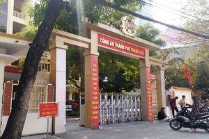 Báo cáo Bộ Công an việc Trưởng Công an TP Thanh Hóa bị tố nhận tiền chạy án