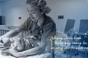 Những chiến binh thầm lặng mang lại sự sống cho trẻ sinh non