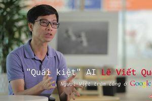 'Quái kiệt' AI Lê Viết Quốc – người Việt trầm lắng ở Google