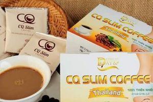 Sản phẩm giảm cân CQ Slim Coffee, Detox X3, Supper 7days: Mập mờ nguồn gốc xuất xứ?