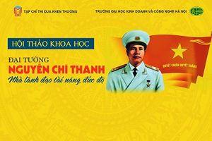 Hội thảo khoa học 'Đại tướng Nguyễn Chí Thanh – Nhà lãnh đạo tài năng, đức độ'