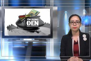 Bản tin Pháp luật: Lo ngại tín dụng đen núp bóng công ty tài chính