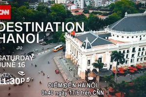 CNN muốn đồng hành cùng Hà Nội quảng bá hình ảnh Thủ đô