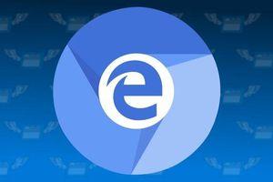 Microsoft Edge 'đập đi xây lại' trên công nghệ làm nên Chrome