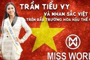 Trần Tiểu Vy và Nhan sắc Việt trên đấu trường Hoa hậu Thế giới