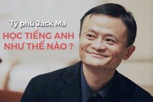 Clip: Câu chuyện tự học tiếng Anh của tỷ phú Jack Ma