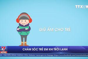 Chăm sóc trẻ em khi trời lạnh