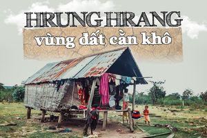 Hrung Hrang - vùng đất cằn khô