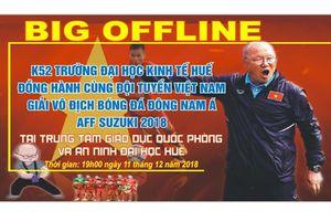 Trường Đại học Kinh tế Huế tổ chức big offline theo dõi trận đấu cực hoành tráng cho sinh viên