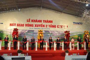 Quảng Nam: Khánh thành Nút vòng xuyến 2 tầng 600 tỷ đồng do Thaco tài trợ