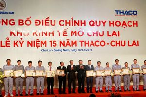 Thaco - Chu Lai: 15 năm xây dựng và phát triển