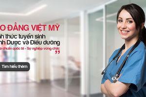 Cao đẳng Việt Mỹ chính thức tuyển sinh ngành Dược và Điều dưỡng