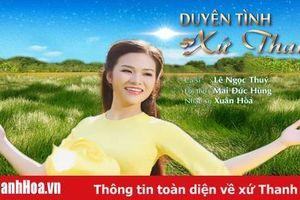 Xứ Thanh tuyệt đẹp trong 'Duyên tình xứ Thanh' của ca sĩ trẻ Lê Ngọc Thúy