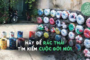 Live Green: Đừng vội vứt bỏ khi rác thải cũng có thể tìm kiếm 'cuộc đời mới'