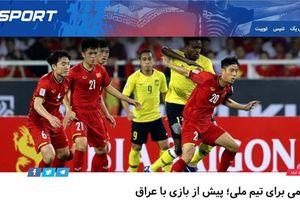 Truyền thông Iran 'cảnh báo' đội nhà trước sức mạnh của tuyển Việt Nam