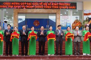 Khai trương Trung tâm Phục vụ hành chính công tỉnh Quảng Ngãi