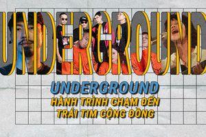 Khi Underground không chỉ đơn thuần là đam mê âm nhạc mà đã trở thành 'người chuyên chở' cảm hứng!