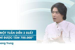 Quang Trung chia sẻ cát sê diễn hài mỗi tuần chỉ có 700.000 đồng