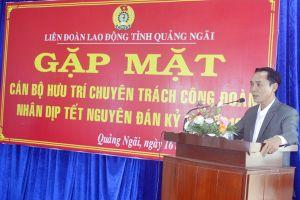 Gặp mặt cán bộ hưu trí chuyên trách Công đoàn tỉnh Quảng Ngãi