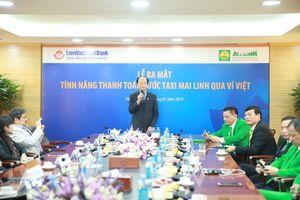 LienvietPostBank bắt tay Mai Linh cung cấp dịch vụ 'đi taxi chi ví Việt'