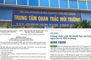 Vì sao cựu Chánh văn phòng Sở TN&MT Bắc Giang đánh bạc không bị khai trừ đảng lại dự kiến được bổ nhiệm tiếp?