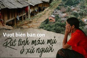 Sau loạt phóng sự Vượt biên để bán con: Khởi tố Moong Thị Oanh