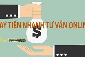 Cảnh giác với 'đơn vị cho vay trực tuyến', 'cung cấp khoản vay nhanh'