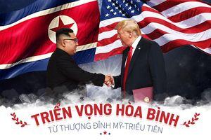 Triển vọng hòa bình từ thượng đỉnh Mỹ-Triều Tiên