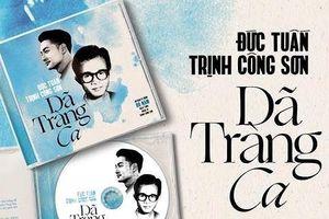 Đức Tuấn ra mắt CD 'Dã tràng ca' kỷ niệm sinh nhật Trịnh Công Sơn