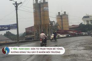 Ý Yên (Nam Định): Dân tố Trạm trộn bê tông và xưởng đóng tàu gây ô nhiễm môi trường.
