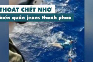 Biến quần jeans thành áo phao, thanh niên không bị chết chìm