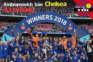 Chelsea được chào giá 2,1 tỉ bảng, PVF-HAGL và ý tưởng táo bạo