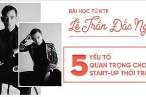 Bài học từ NTK Lê Trần Đắc Ngọc – 5 yếu tố quan trọng cho các start-up về thời trang