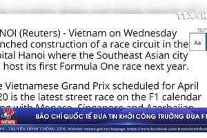 Báo chí quốc tế đưa tin sự kiện Hà Nội khởi công trường đua F1
